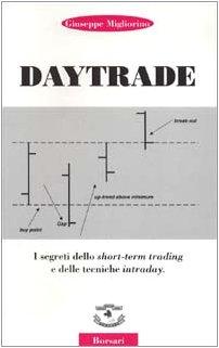 Daytrade. I segreti dello short-term trading e delle tecniche intraday.