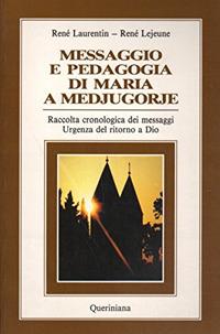 Messaggio e pedagogia di Maria a Medjugorje. Raccolta cronologica dei messaggi. Urgenza del ritorno a Dio