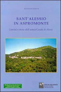 S. Alessio in Aspromonte. Uomini e storie dell'antico casale di Alessi.