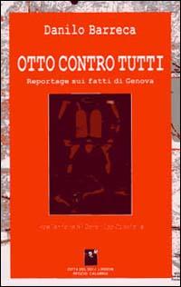Otto contro tutti. Reportage sui fatti di Genova.