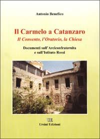 Il Carmelo a Catanzaro. Il convento, l'oratorio, la chiesa