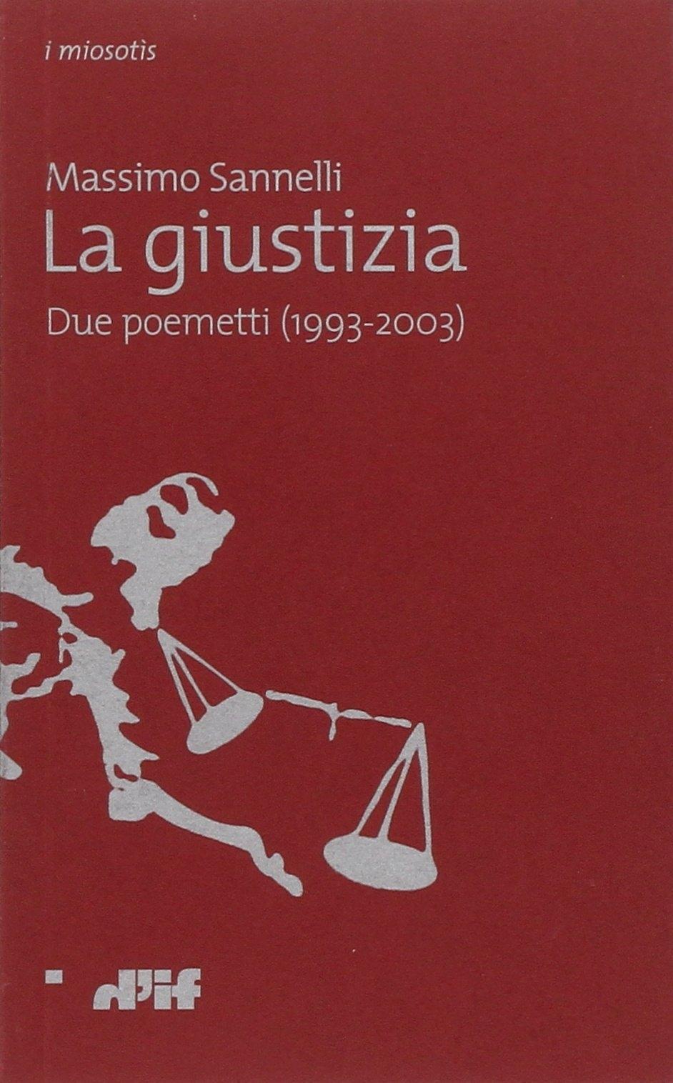 La giustizia. Due poemetti (1993-2003).