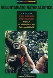 Green volunteers. Volontariato naturalistico. La guida mondiale al volontariato naturalistico.