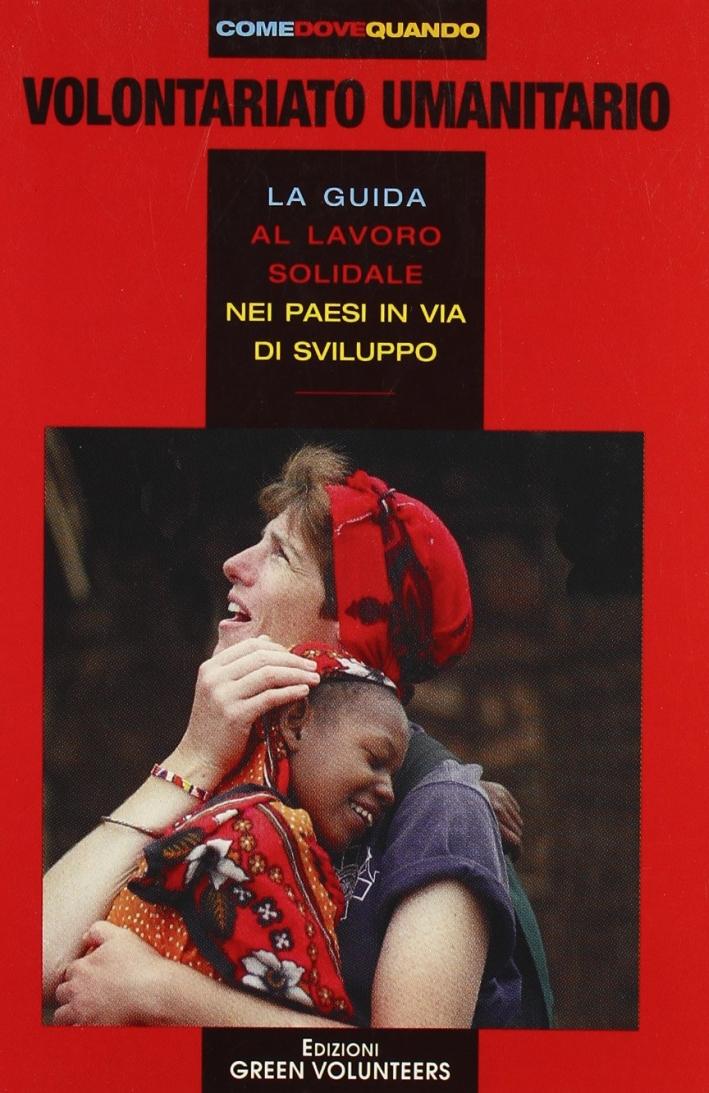 World volunteers. Volontariato umanitario. La guida mondiale al volontariato umanitario e di cooperazione