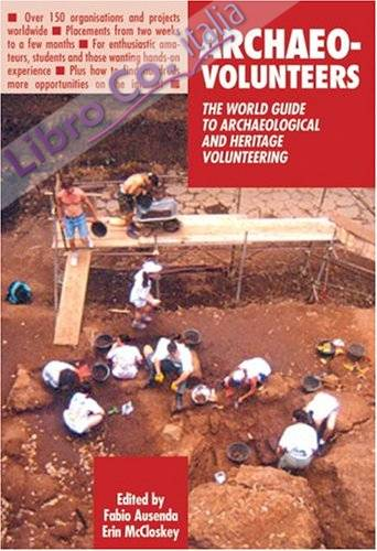 Archaeo-Volunteers. The world guide to archaeological and heritage volunteering