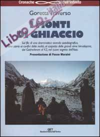 I monti di ghiaccio. Drammatica vicenda autobiografica al cospetto delle grandi cime himalayane, dai Gasherbrum al K2, nel cuore segreto dell'Asia