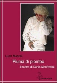 Piuma di piombo. Il teatro di Danio Manfredini.