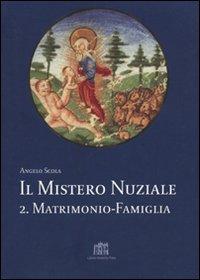 Il Mistero Nuziale. Vol. 2: Matrimonio e Famiglia. Studi sulla Persona e la Famiglia.