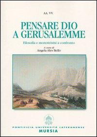 Pensare Dio a Gerusalemme. Filosofia e monoteismi a confronto.