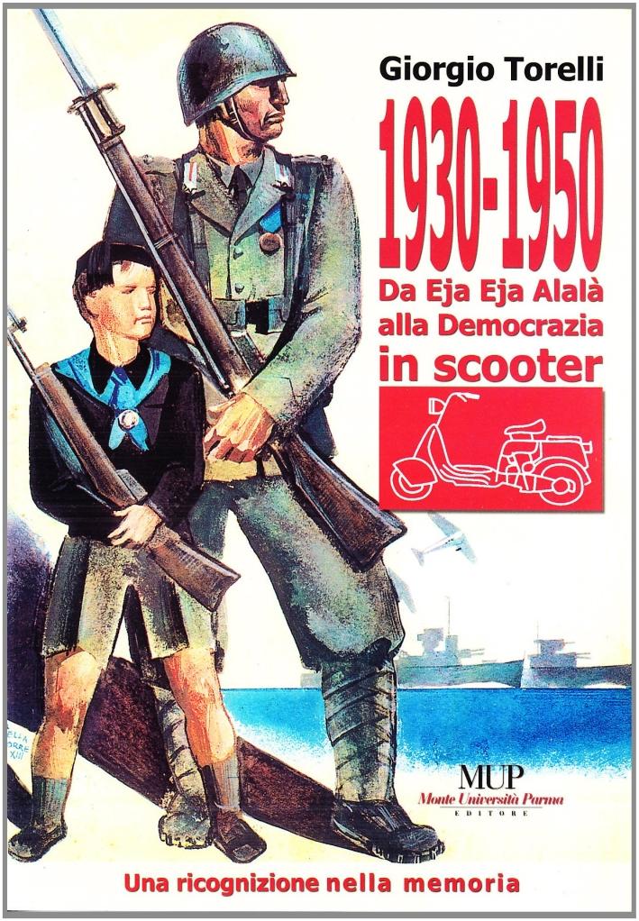 1930-1950. Da Eja Eja Alalà alla Democrazia in Scooter