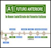 Futuro Anteriore: A1. Le Nuove (Auto)strade del Fumetto Italiano