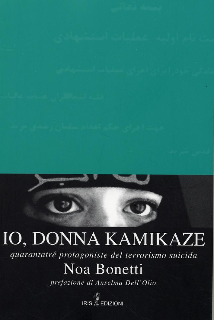 Io, donna kamikaze. Quarantatré protagoniste del terrorismo suicida