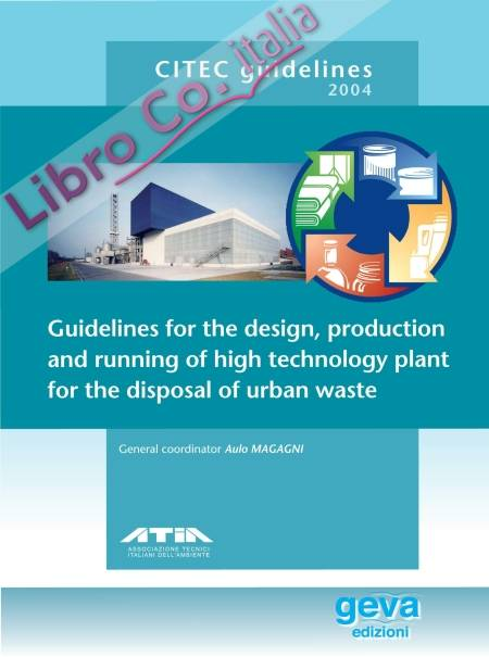 Citec guidelines 2004. The design, production and running of high technology plant for the disposal of urban waste