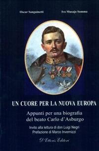 Un cuore per la nuova Europa. Appunti per una biografia del beato Carlo d'Asburgo