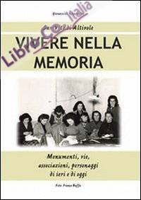 Vivere nella memoria. Monumenti, vie, associazioni, personaggi di ieri e di oggi