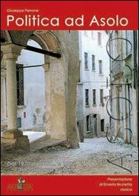 Politica ad Asolo. Dal 1970 al 1981... e 1992 tra cronaca e storia