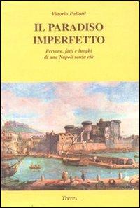 Il paradiso imperfetto. Persone, fatti e luoghi di una Napoli senza età