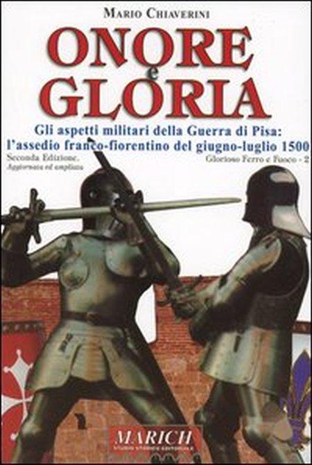 Onore e Gloria. Gli Aspetti Militari della Guerra di Pisa: l'Assedio Franco-Fiorentino del Giugno-Luglio 1500.