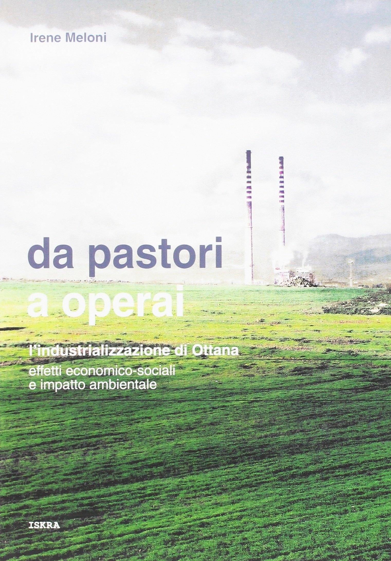 Da pastori a operai. L'industrializzazione di Ottana. Effetti economico-sociali e impatto ambientale