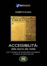 Accessibilità: dalla teoria alla realtà. Con il contributo dei migliori esperti di accessibilità ed usabilità del World Wide Web. Con CD-ROM
