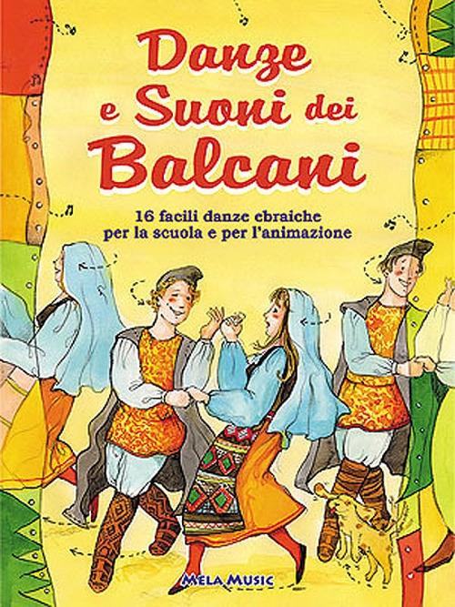 Danze e suoni dei Balcani. 16 facili danze balcaniche per la scuola e per l'animazione. Con CD Audio