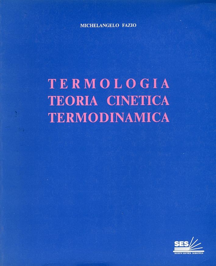 Termologia, teoria cinetica, termodinamica