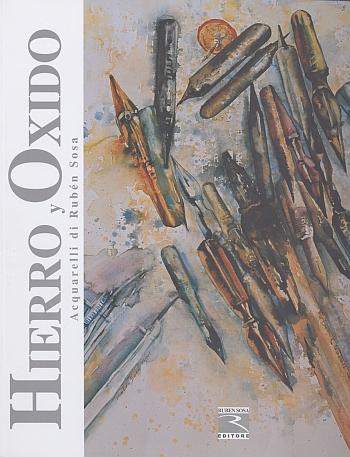 Hierro y oxido. Acquarelli di Rubén Sosa. [Edizione Italiana, Inglese e Spagnola].