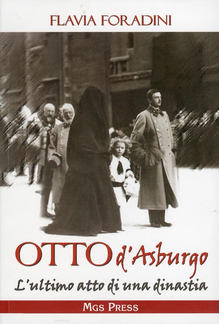 Otto D'Asburgo. L'Ultimo Atto di una Dinastia.