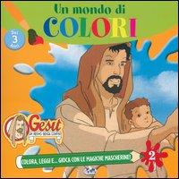 Un mondo di colori. Gesù, un regno senza confini. Vol. 2