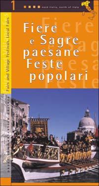 Fiere e sagre paesane, feste popolari. Vol. 1: Nord Italia