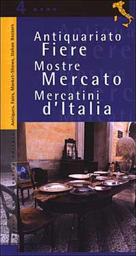 Antiquariato. Fiere, mostre mercato e mercatini d'Italia. Vol. 4