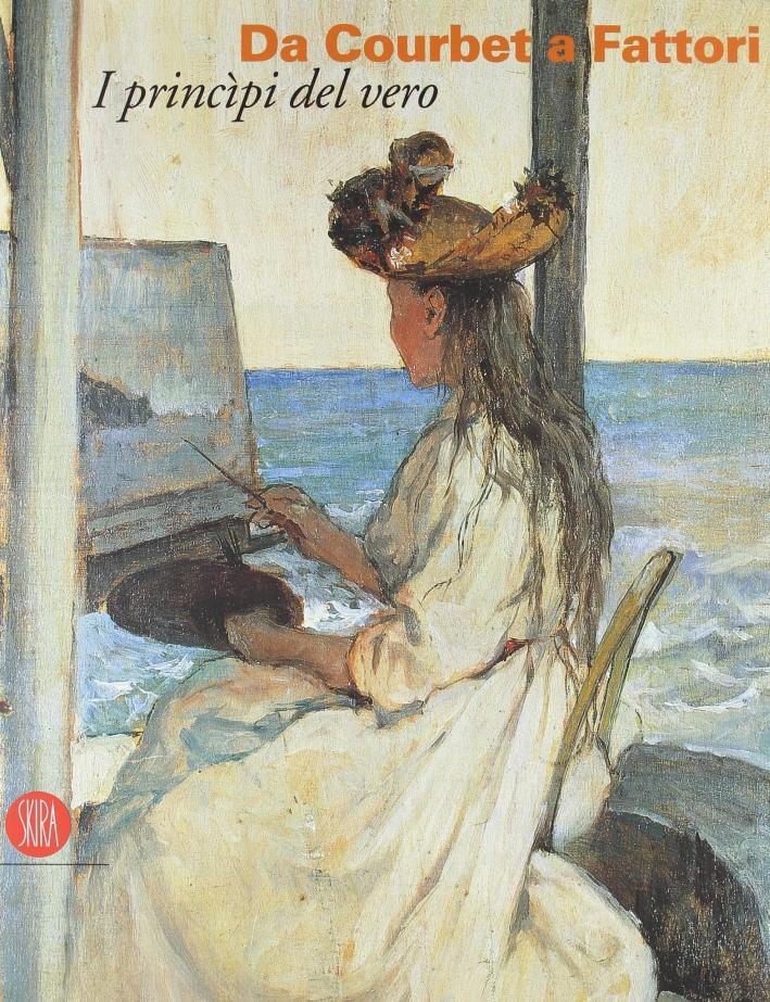 Da Courbet a Fattori. I principi del vero. Ediz. illustrata