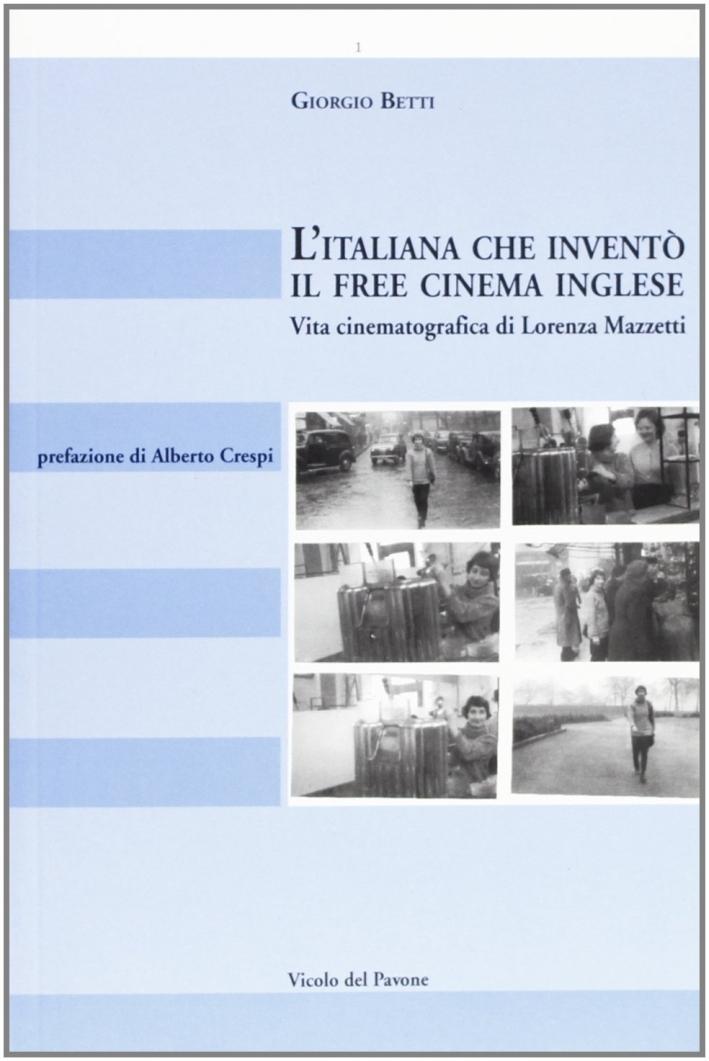 L'italiana che inventò il free cinema inglese. Vita cinematografica di Lorenza Mazzetti