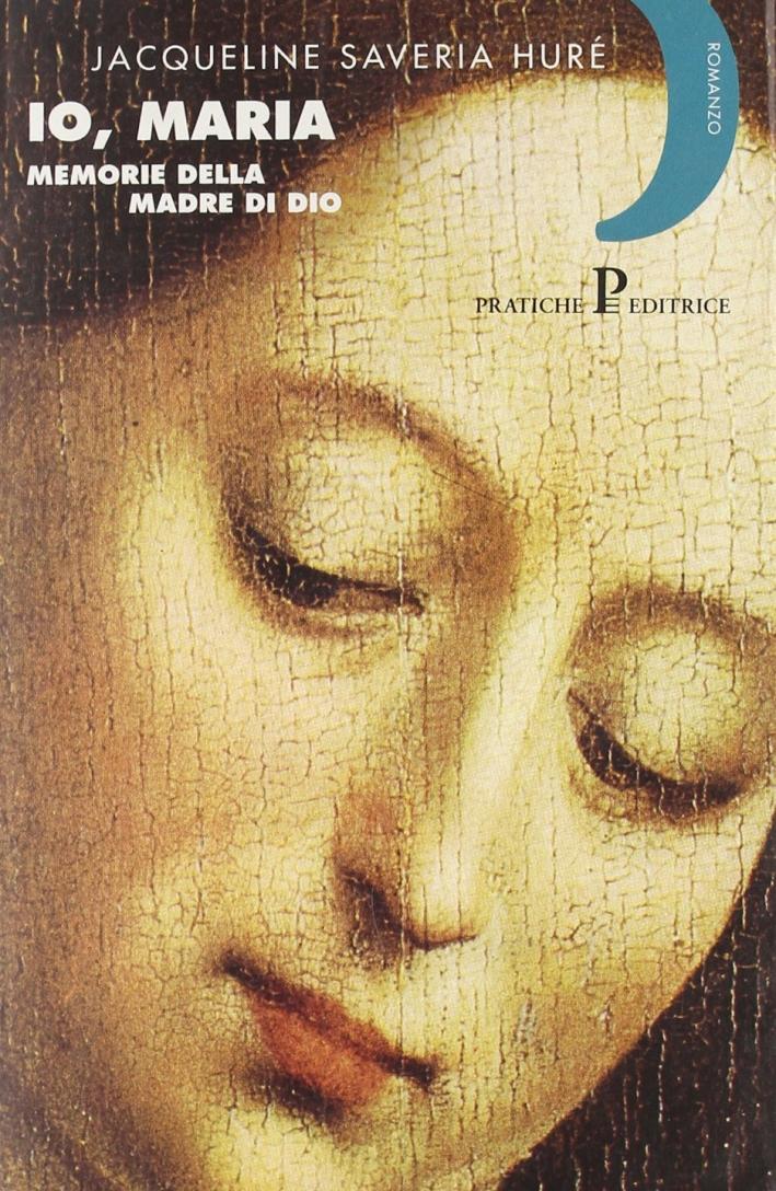Io, Maria. Memorie della madre di Dio