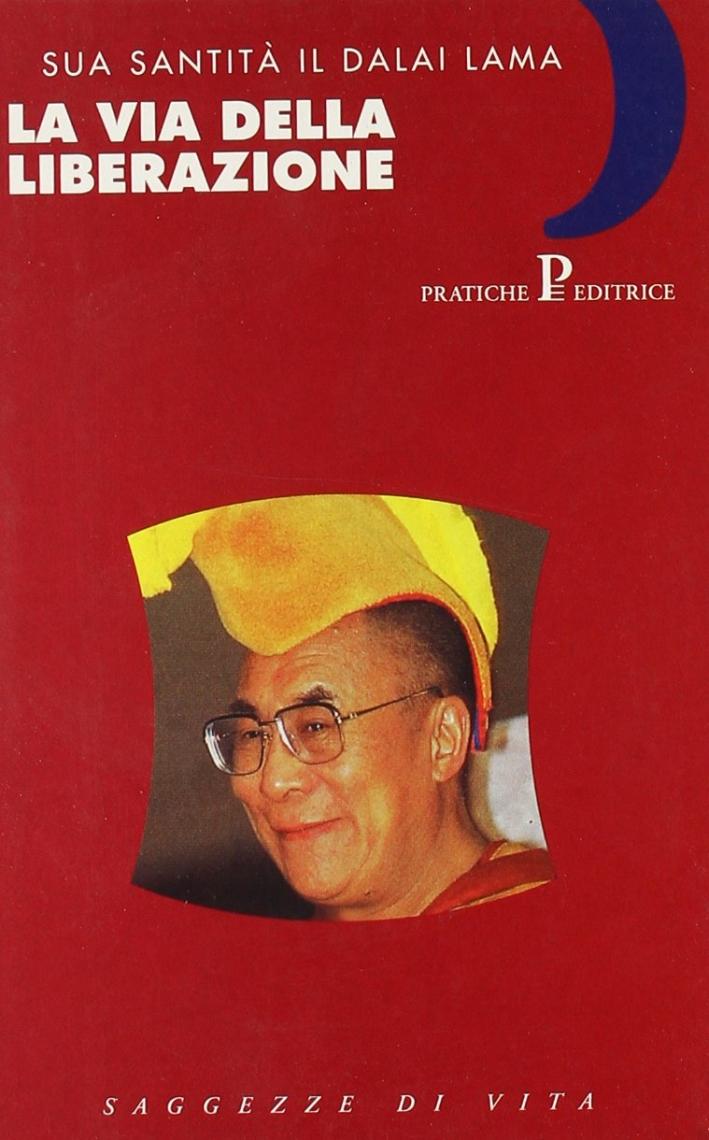 La via della liberazione. Insegnamenti essenziali del buddhismo tibetano