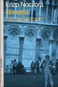 Itineraria. Dal Grand Tour al turismo postmoderno. Lezioni di sociologia del turismo.