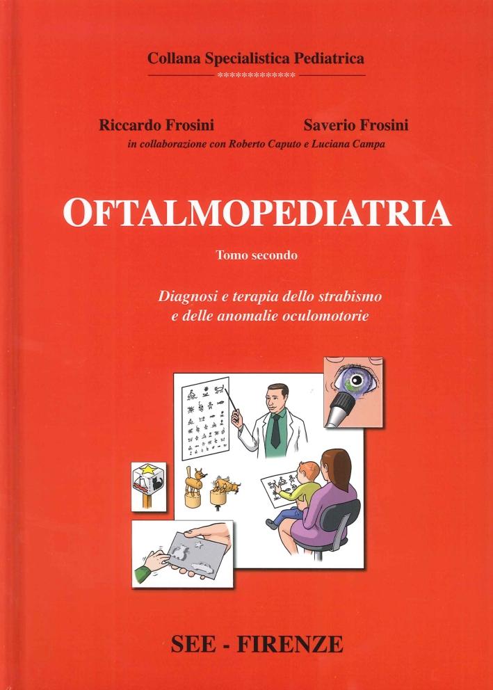 Oftalmopediatria. Tomo secondo. Diagnosi e terapia dello strabismo e delle anomalie oculomotorie.