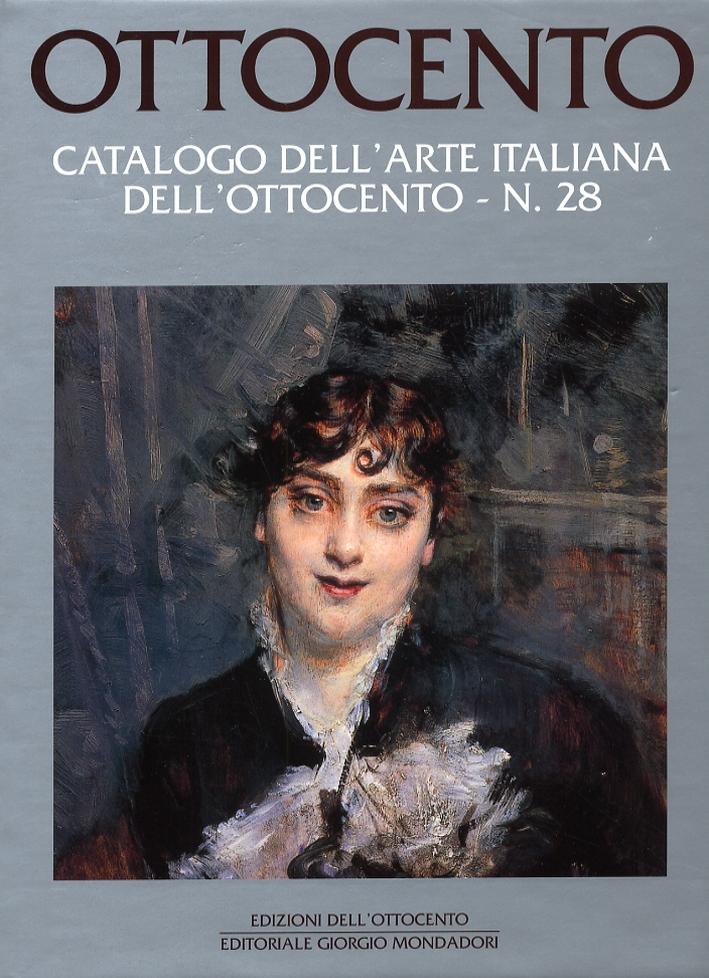Ottocento. Catalogo dell'arte italiana dell'Ottocento. VOL. 28
