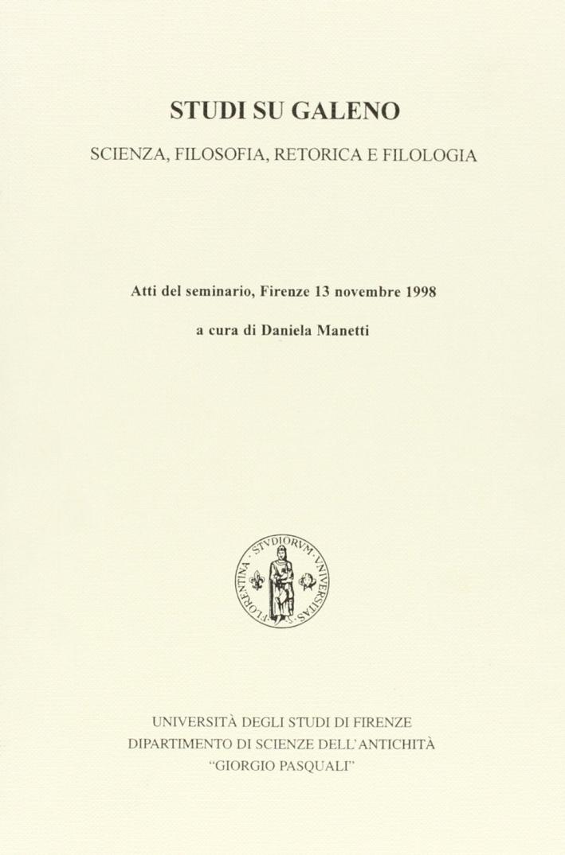 Studi su Galeno. Scienza, filosofia, retorica e filologia. Atti del Seminario (Firenze, 13 novembre 1998)