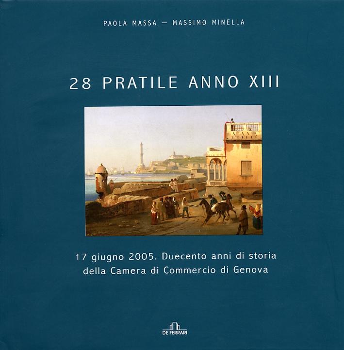 28 Pratile Anno XIII, 17 giugno 2005. duecento anni di storia della Camera di Commercio di Genova