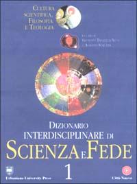 Dizionario interdisciplinare di scienza e fede. Cultura scientifica, filosofia e teologia