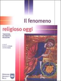 Il fenomeno religioso oggi. Tradizione, mutamento, negazione