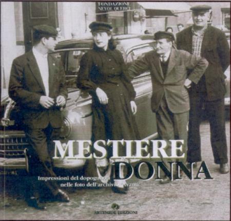 Mestiere Donna. Impressioni del Dopoguerra nelle Foto dell'Archivio