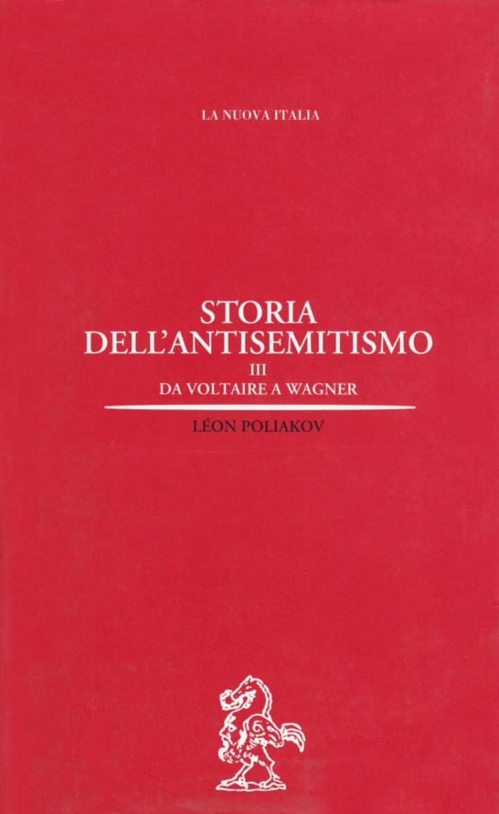 Storia dell'Antisemitismo. Vol. 3: da Voltaire a Wagner.