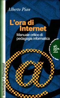 L'ora di Internet. Manuale critico di pedagogia informatica.