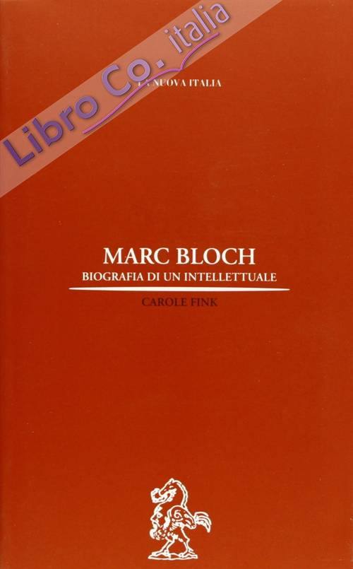 Marc Bloch. Biografia di un intellettuale.