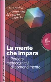 La mente che impara. Percorsi metacognitivi di apprendimento.