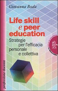 Life skill e peer education. Strategia per l'efficacia personale e colletiva.