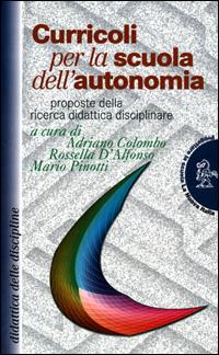 Curricoli per la scuola dell'autonomia. Proposte della ricerca didattica disciplinare.