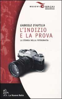 L'indizio e la prova. La storia nella fotografia.